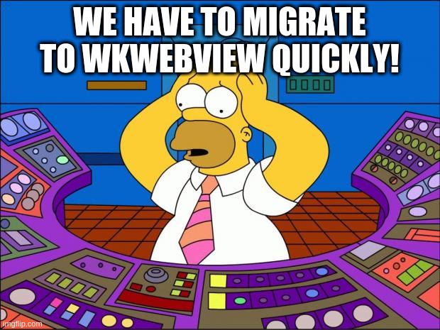 MEME: We have to migrate to WKWebView quickly!, panic